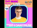 ТНТ MUSIC LIVE - DANYMUSE