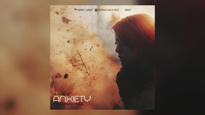 A-Mase - Anxiety (SOON)