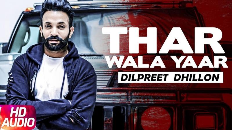 Thar Wala Yaar Full Video Dilpreet Dhillon Latest Punjabi Song 2018 Speed Records