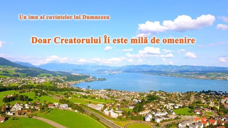 Cele mai frumoase cantari crestine Doar Creatorului Îi este milă de omenire dumnezeu este iubire