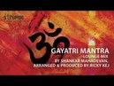 Gayatri Mantra Lounge Mix by Shankar Mahadevan Arranged Produced by Ricky Kej