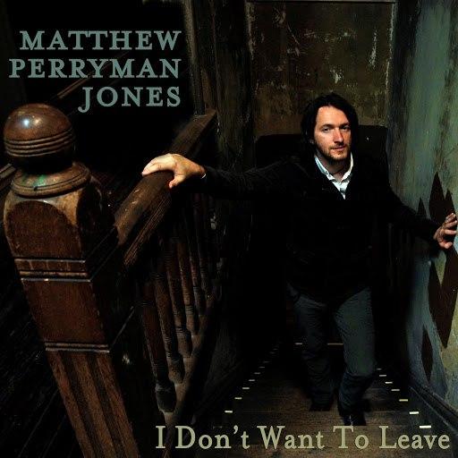 Matthew Perryman Jones альбом I Don't Want to Leave