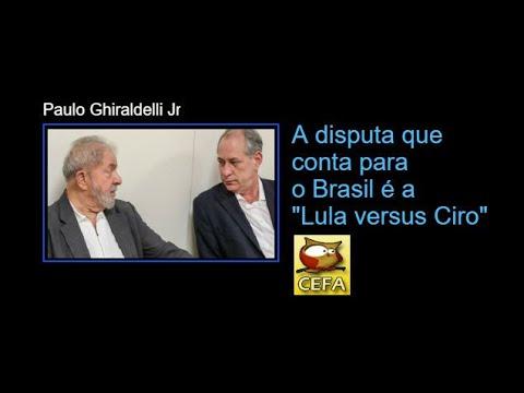 Lula versus Ciro esta é a disputa real que importa