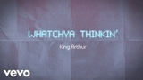 King Arthur - Whatchya Thinkin' (Official Lyric Video)