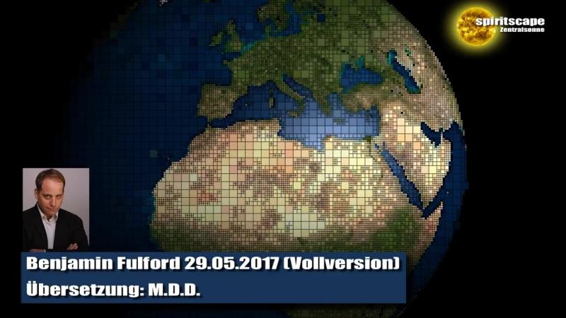 Benjamin Fulford 29-05-2017 Vollversion -Deutsche Fassung-
