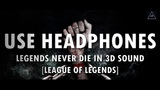 3D Audio (Bass Boosted) League of Legends - Legends Never Die in 3d Sound Lazy Boys Productions