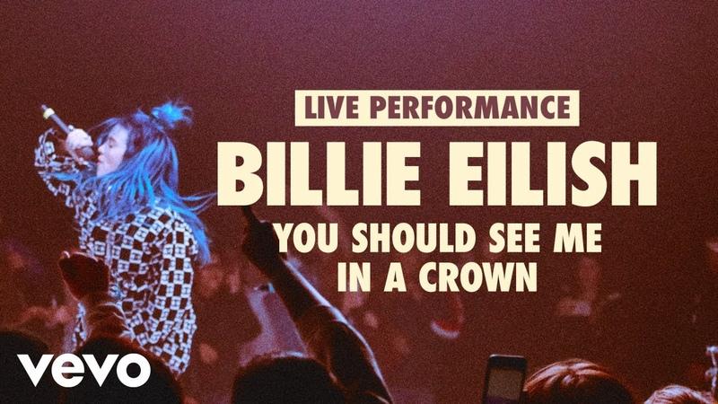 Billie Eilish you should see me in a crown Vevo LIFT Live Sessions смотреть онлайн без регистрации