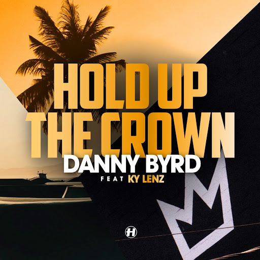 Danny Byrd альбом Hold Up the Crown (feat. Ky Lenz)