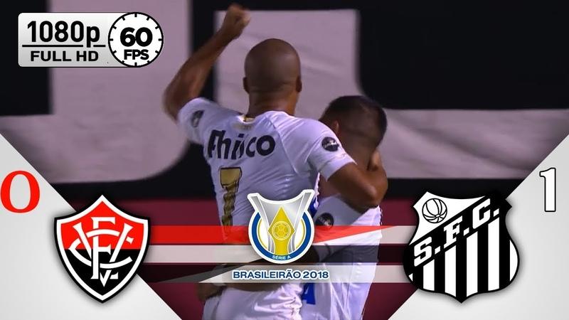 Vitória 0 x 1 Santos - Gols Melhores Momentos COMPLETO - Brasileirão Série A 2018