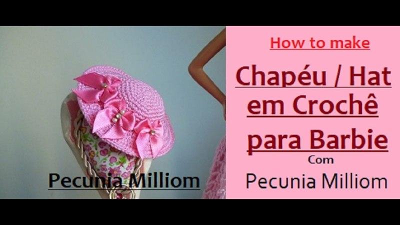 DIY Tutorial Chapéu de Crochê Para Bonecas Barbie Com Pecunia MillioM