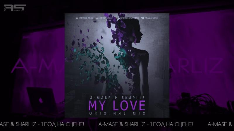 A-Mase Sharliz - My Love (COMING SOON!)