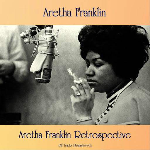 Aretha Franklin альбом Aretha Franklin Retrospective (All Tracks Remastered)