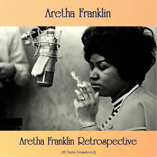 Aretha Franklin альбом Aretha Franklin Retrospective (All Tracks Remastered)