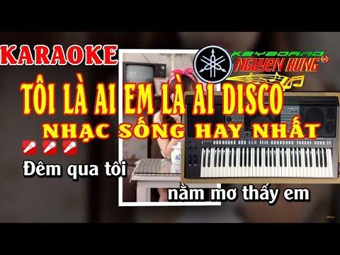 Karaoke Tôi Là Ai Em Là Ai Remix - Nhạc Sống Cực Chuẩn