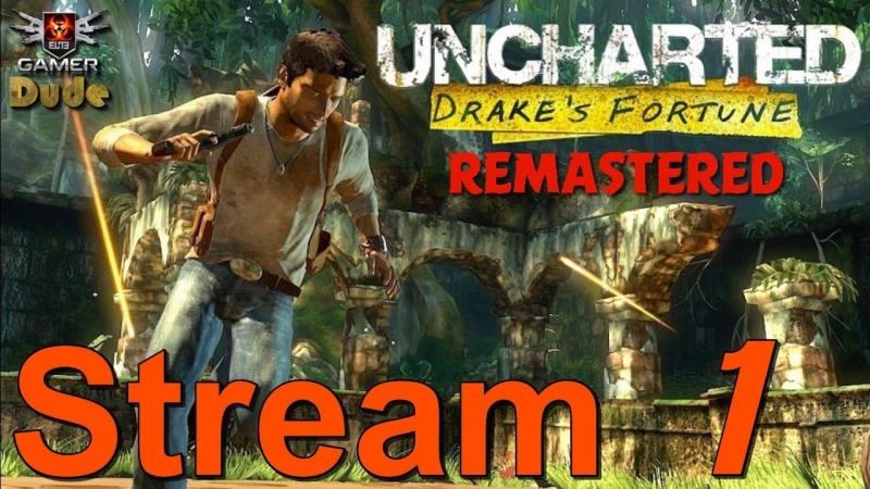 Uncharted: Drake's Fortune Remastered Стрим Часть 1