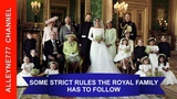 SOME STRICT RULES THE ROYAL FAMILY HAS TO FOLLOW