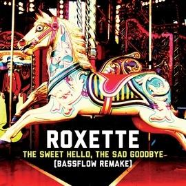 Roxette альбом The Sweet Hello, The Sad Goodbye (Bassflow Remake)