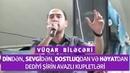 Vüqar Biləcəri - Din, sevgi, dostluq, həyat haqqında şirin avazlı kupletlər