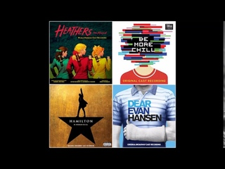 every heathers, hamilton, dear evan hansen, and be more chill song playing at the same time
