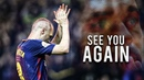 Andres Iniesta ► See you Again ● Tribute to A Legend HD
