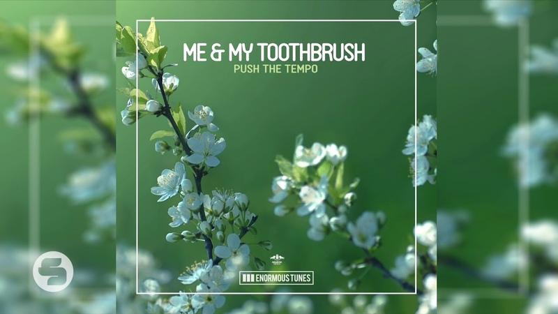 Me My Toothbrush Push the Tempo Original Club Mix