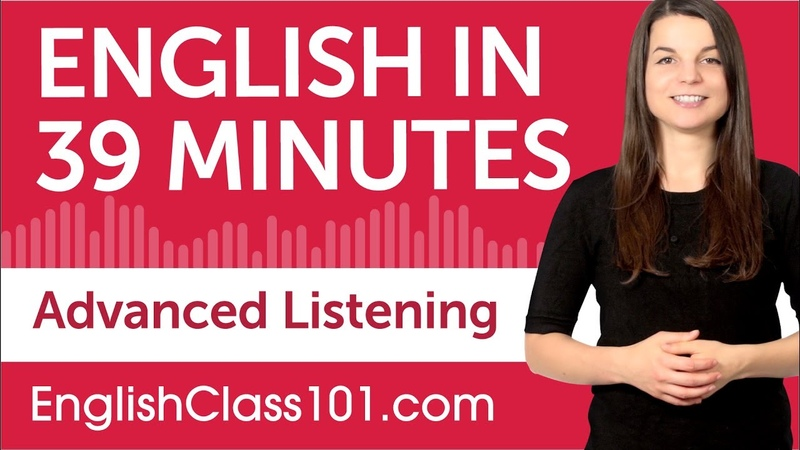 39 Minutes of Advanced English Listening Comprehension