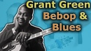 Grant Green - How to Bridge Bebop and Blues