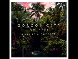 GORGON CITY FEAT. KAMILLE & GHOSTED - GO DEEP.mp4