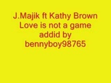 J.Majik ft Kathy Brown Love is not a game