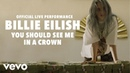Billie Eilish you should see me in a crown Official Live Performance Vevo LIFT
