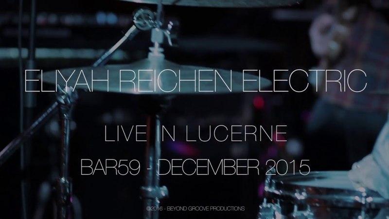 Eliyah Reichen Electric - MmmHmm - Live in Lucerne