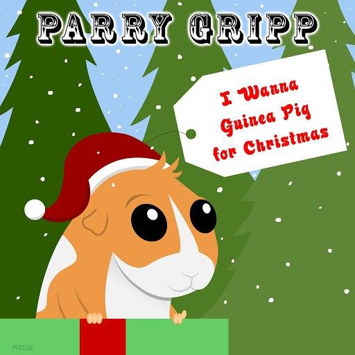 Parry Gripp альбом I Wanna Guinea Pig for Christmas