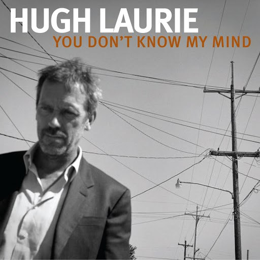 Hugh Laurie альбом You Don't Know My Mind