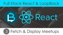 Full Stack React LoopBack [3] - Fetching Displaying Meetups