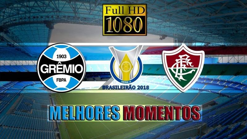 Melhores Momentos: Grêmio 0 x 0 Fluminense pelo Campeonato Brasileiro 30/05/2018