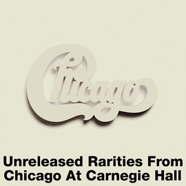 Chicago альбом Unreleased Rarities From Chicago At Carnegie Hall