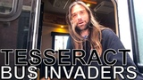 TesseracT - BUS INVADERS Ep. 1332
