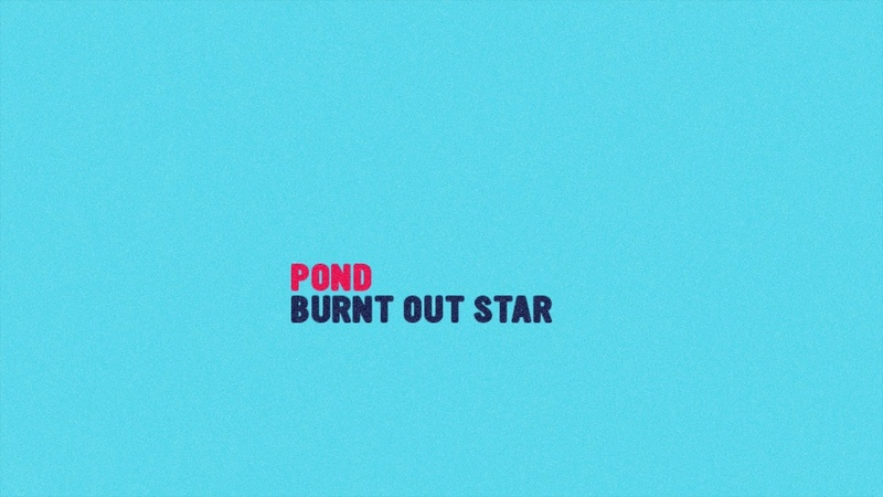 POND - Burnt Out Star (Official Audio)