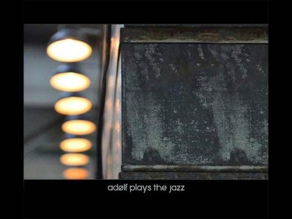 Adolf Plays The Jazz - Tinder (Full New Album 2015)