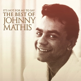 Johnny Mathis альбом It's Not For Me To Say: The Best Of Johnny Mathis