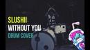 Slushii-Without You-Drum Cover