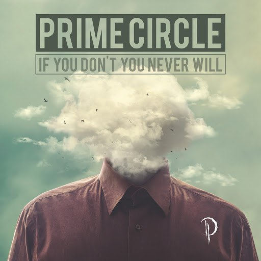 Prime Circle альбом If You Don't You Never Will