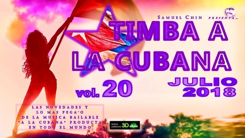 TIMBA A LA CUBANA vol 20 JULIO 2018 Las Novedades De La Musica Bailable A La Cubana