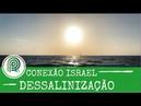 Dessalinização ajuda Israel com crise hídrica