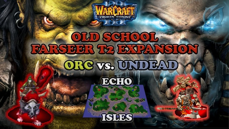 Grubby | Warcraft 3 The Frozen Throne | Orc vs. UD - Old School Farseer T2 Expansion - Echo Isles