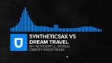 Trance - Syntheticsax vs. Dream Travel - My Wonderful World (Oberty Radio Remix) Umusic Records