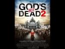 Бог не умер 2 художественный фильм 2016 год