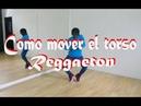 Como Mover el Torso con Hombros y Piernas en REGGAETON
