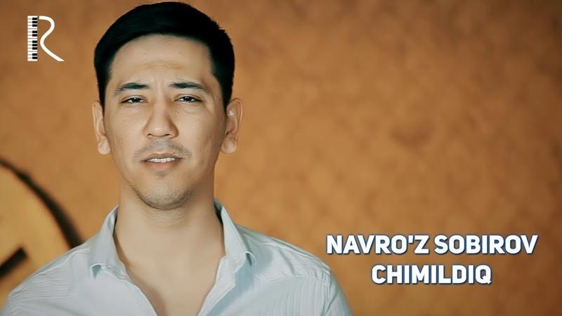 Navroz Sobirov - Chimildiq | Навруз Собиров - Чимилдик