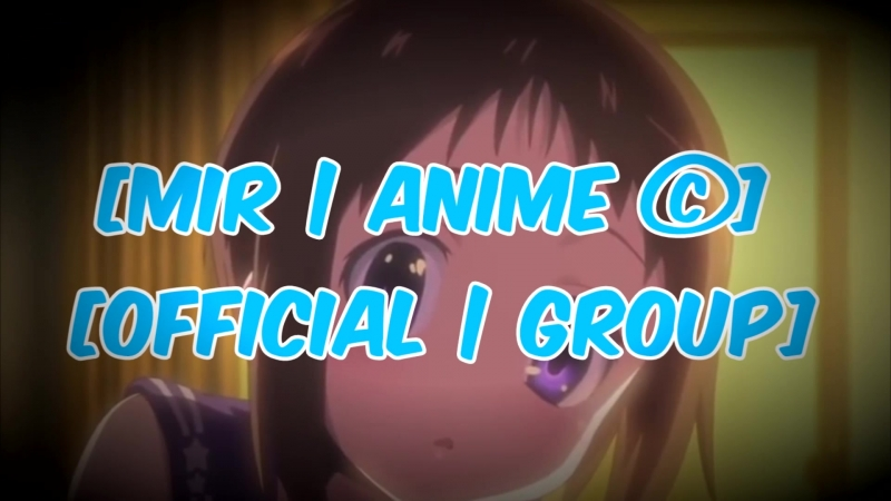 Intro - [Mir | Anime ©][Official | Group] ᴴᴰ